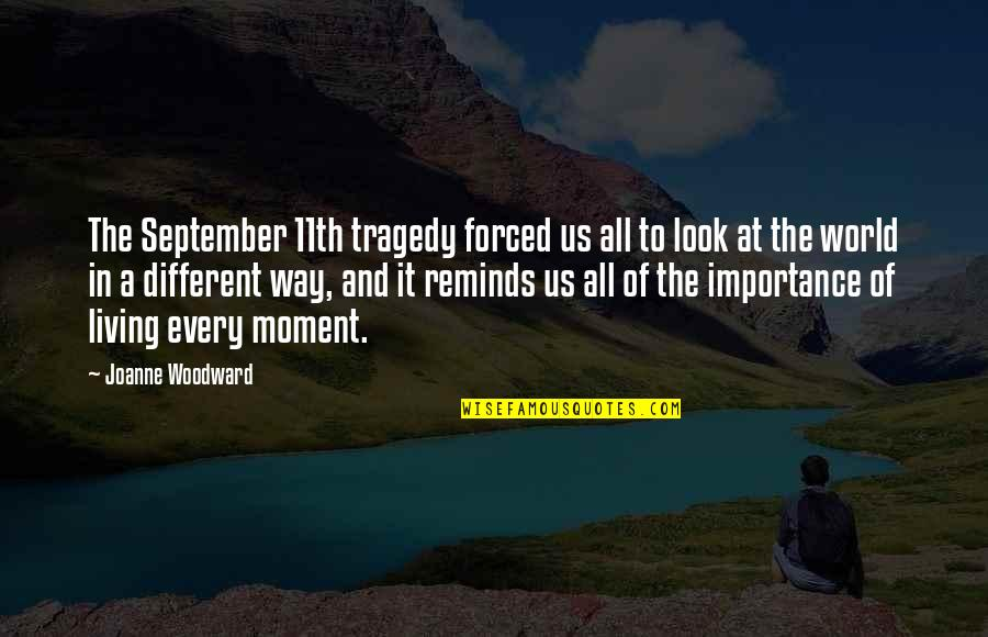 Living In The Moment Quotes By Joanne Woodward: The September 11th tragedy forced us all to