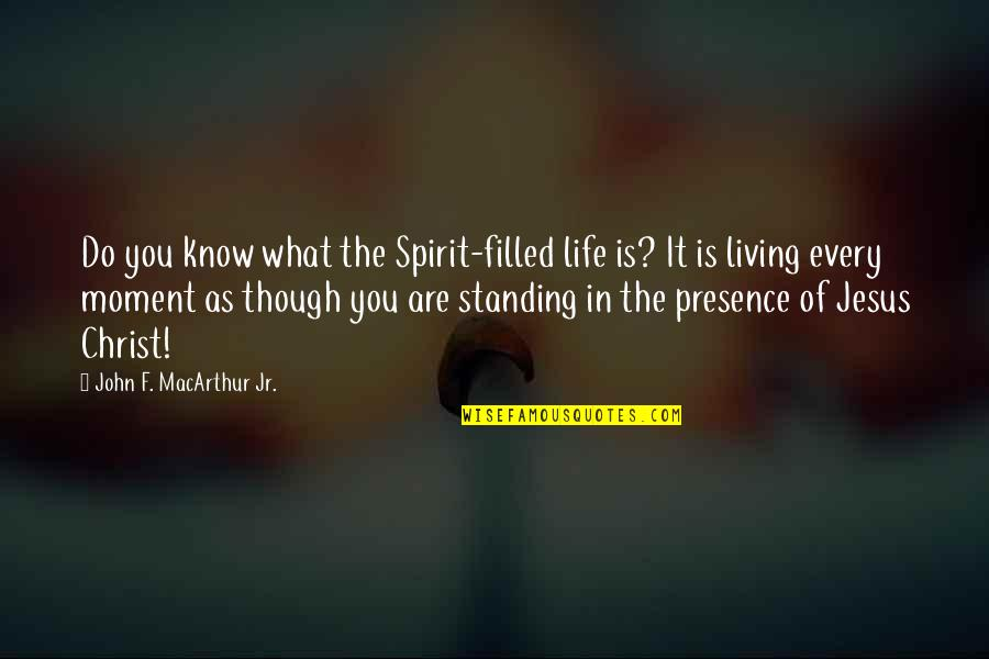 Living In The Moment Quotes By John F. MacArthur Jr.: Do you know what the Spirit-filled life is?