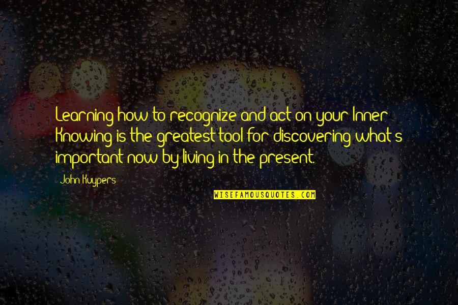 Living In The Moment Quotes By John Kuypers: Learning how to recognize and act on your