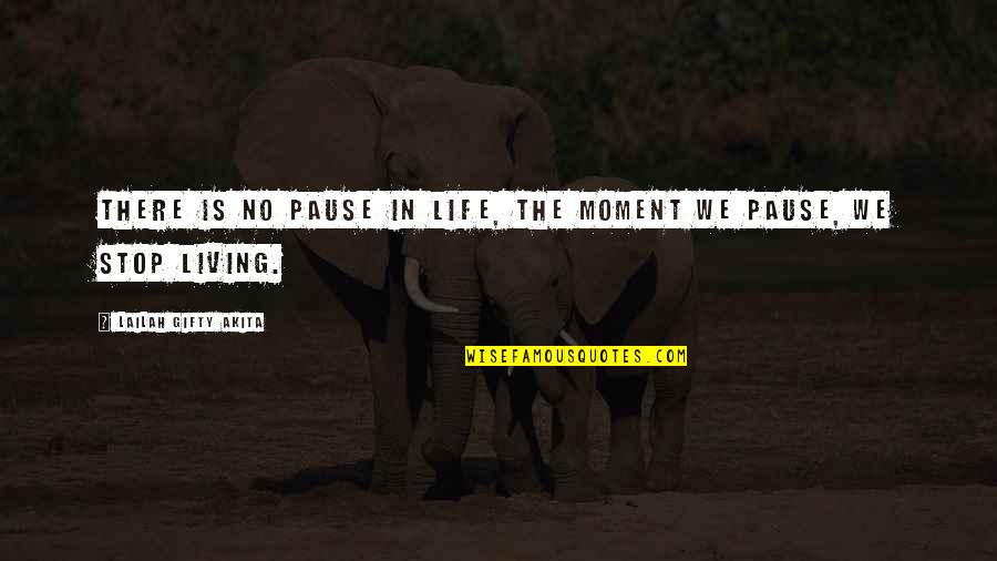 Living In The Moment Quotes By Lailah Gifty Akita: There is no pause in life, the moment