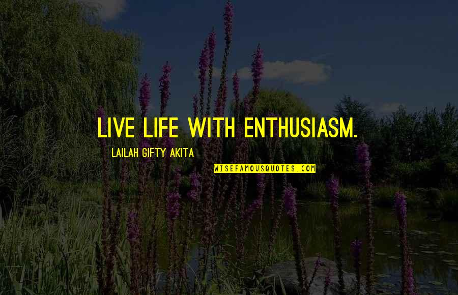 Living In The Moment Quotes By Lailah Gifty Akita: Live life with enthusiasm.