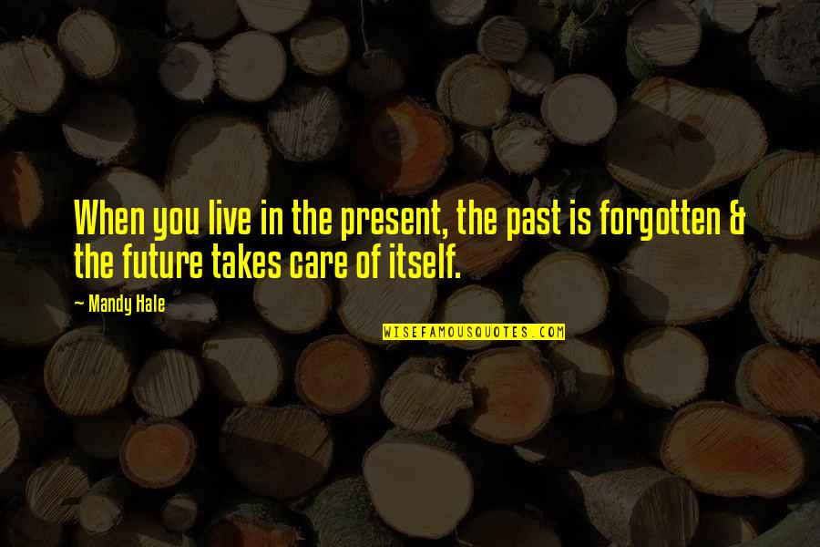 Living In The Moment Quotes By Mandy Hale: When you live in the present, the past