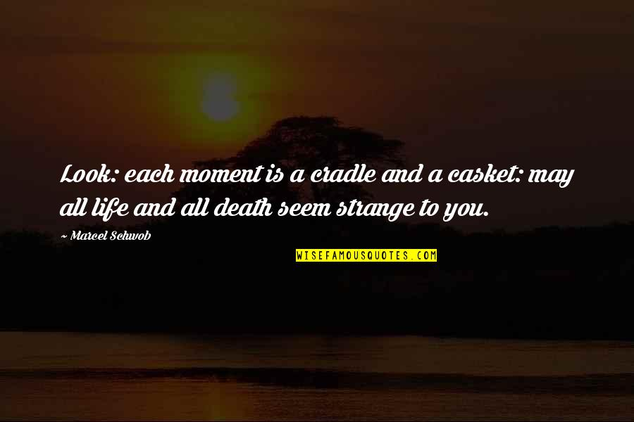 Living In The Moment Quotes By Marcel Schwob: Look: each moment is a cradle and a