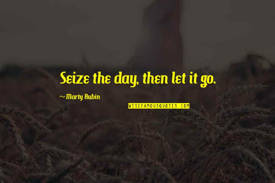 Living In The Moment Quotes By Marty Rubin: Seize the day, then let it go.