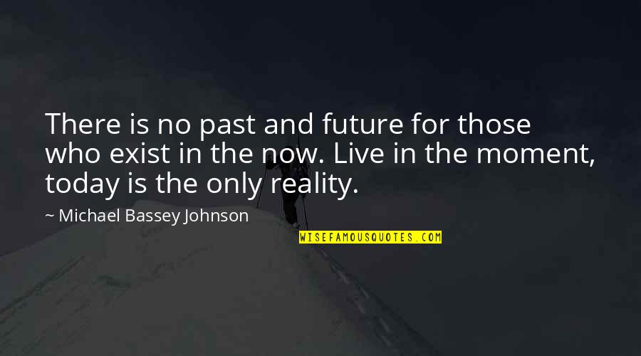 Living In The Moment Quotes By Michael Bassey Johnson: There is no past and future for those