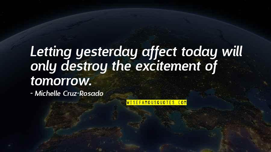 Living In The Moment Quotes By Michelle Cruz-Rosado: Letting yesterday affect today will only destroy the