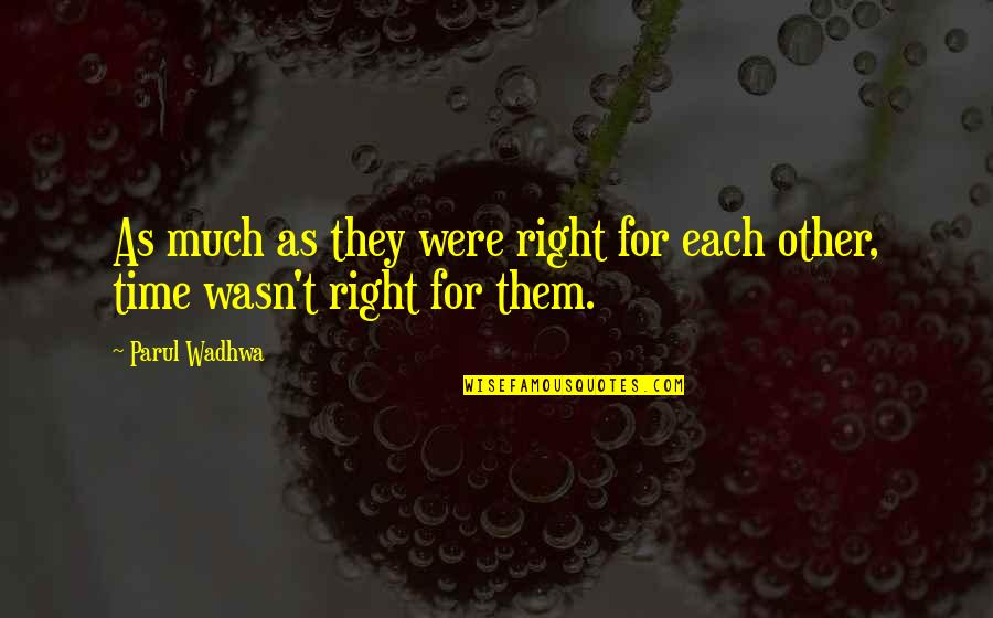 Living In The Moment Quotes By Parul Wadhwa: As much as they were right for each