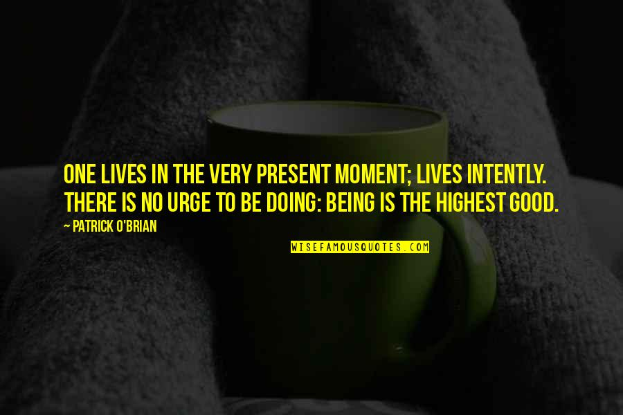 Living In The Moment Quotes By Patrick O'Brian: One lives in the very present moment; lives