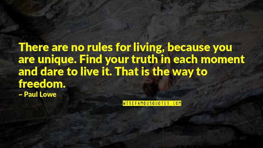 Living In The Moment Quotes By Paul Lowe: There are no rules for living, because you