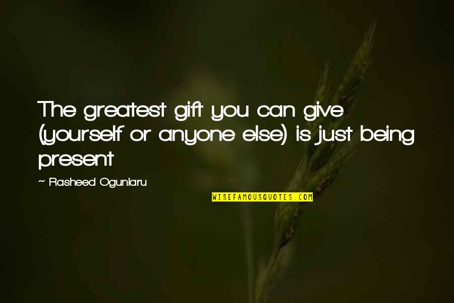 Living In The Moment Quotes By Rasheed Ogunlaru: The greatest gift you can give (yourself or