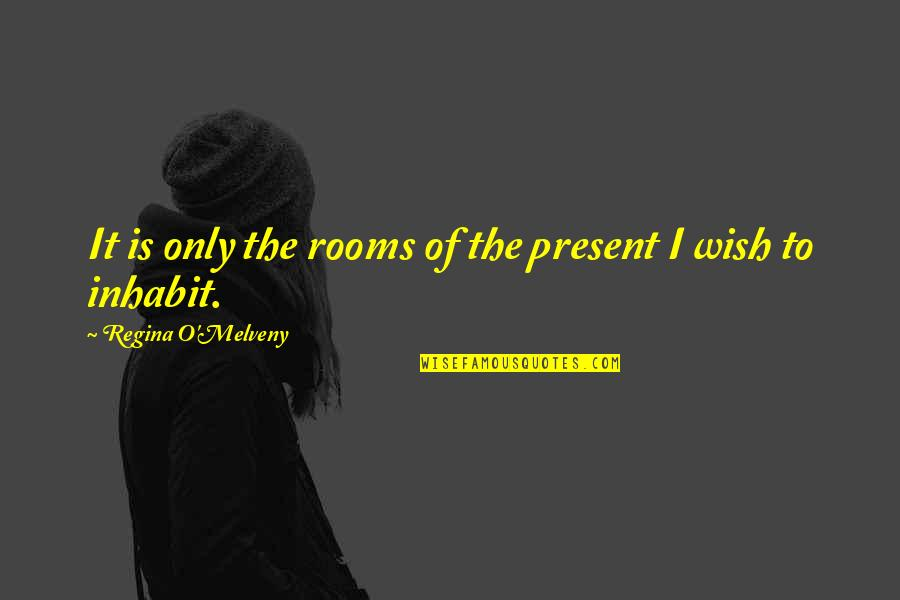 Living In The Moment Quotes By Regina O'Melveny: It is only the rooms of the present