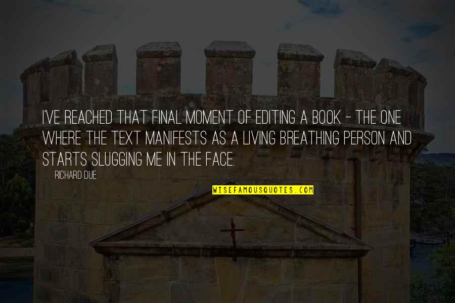 Living In The Moment Quotes By Richard Due: I've reached that final moment of editing a