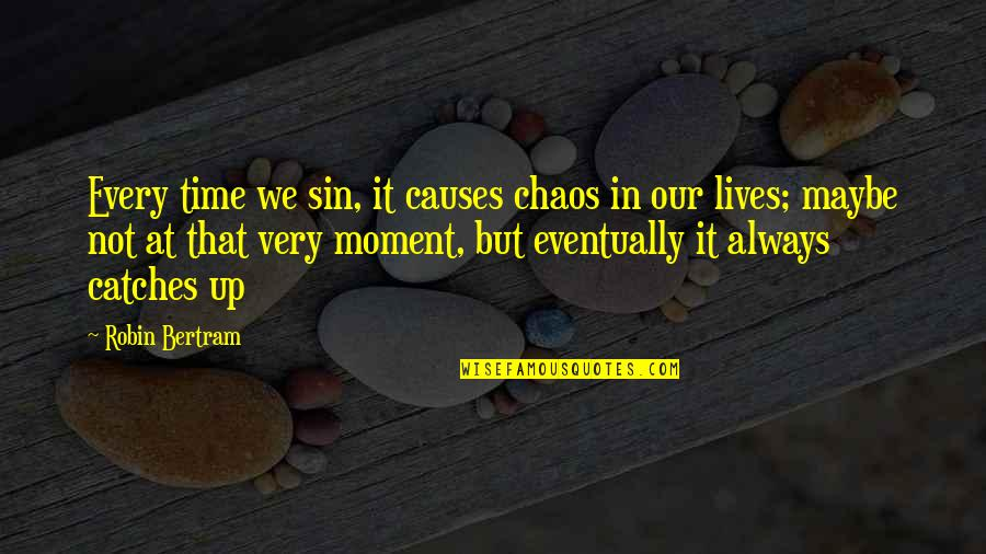 Living In The Moment Quotes By Robin Bertram: Every time we sin, it causes chaos in