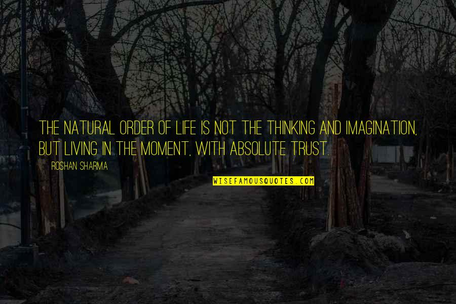 Living In The Moment Quotes By Roshan Sharma: The natural order of life is not the