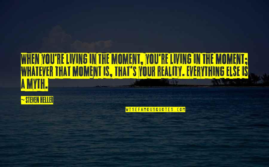 Living In The Moment Quotes By Steven Heller: When you're living in the moment, you're living