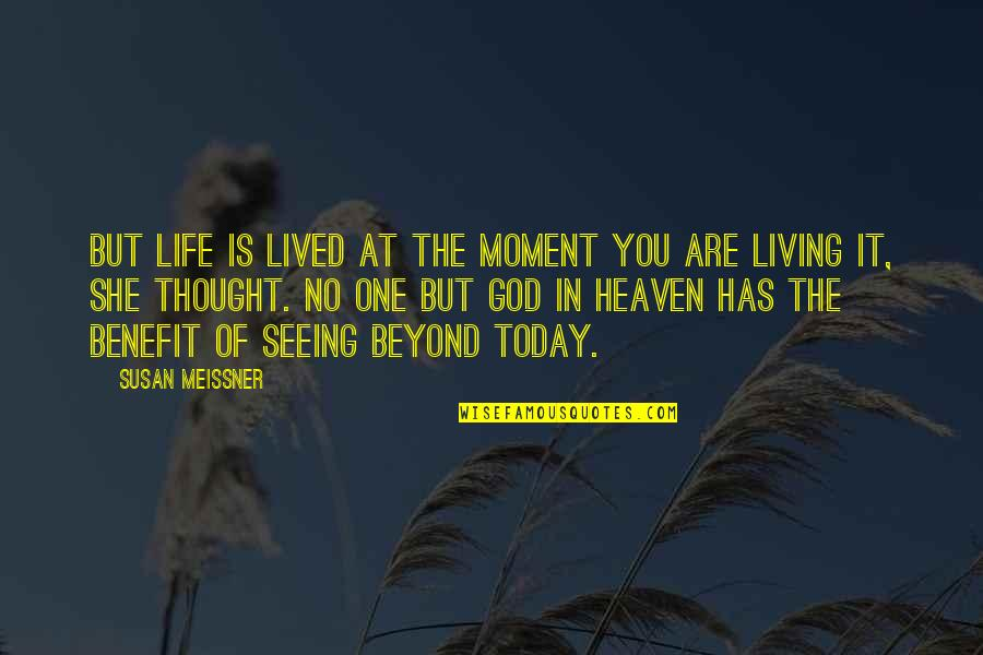 Living In The Moment Quotes By Susan Meissner: But life is lived at the moment you