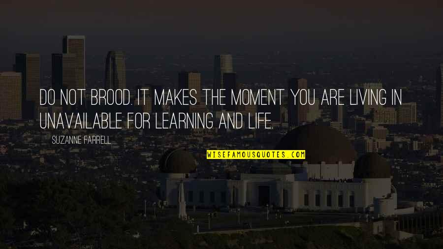 Living In The Moment Quotes By Suzanne Farrell: Do not brood. It makes the moment you