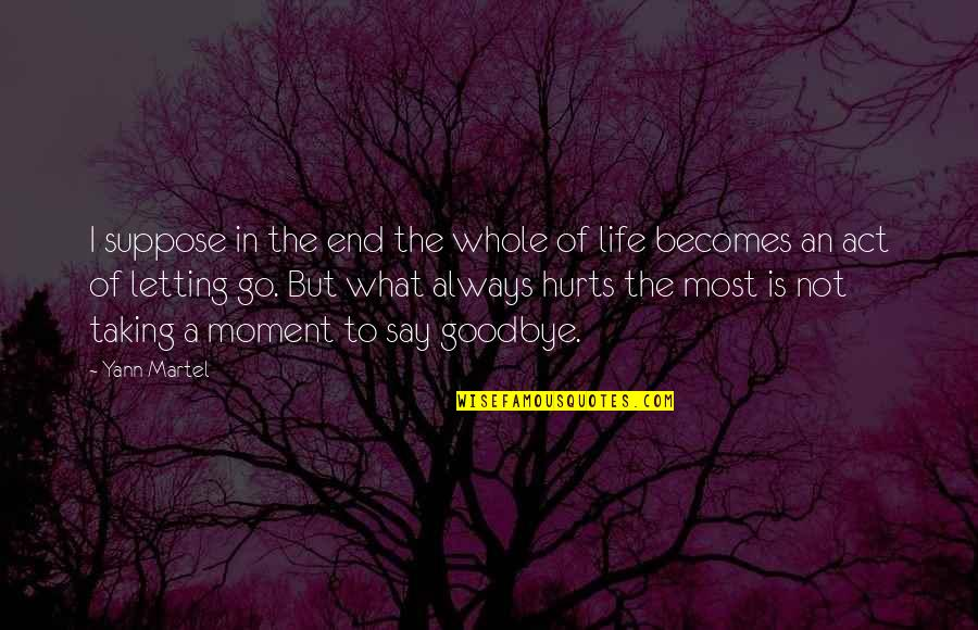 Living In The Moment Quotes By Yann Martel: I suppose in the end the whole of
