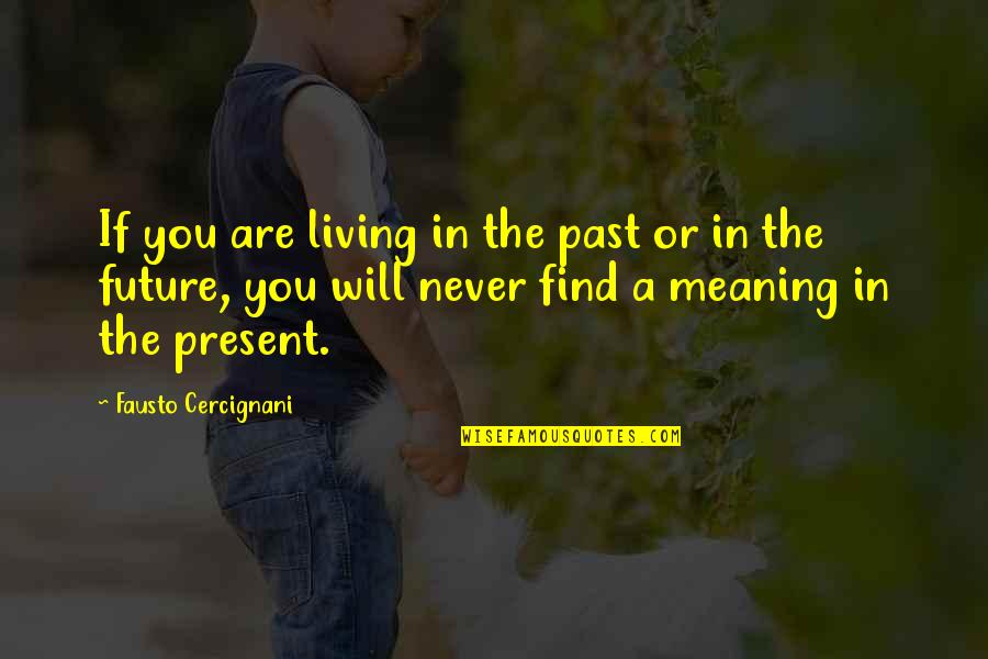 Living In The Present And Not The Past Quotes By Fausto Cercignani: If you are living in the past or
