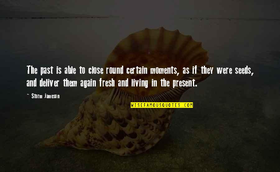 Living In The Present And Not The Past Quotes By Storm Jameson: The past is able to close round certain