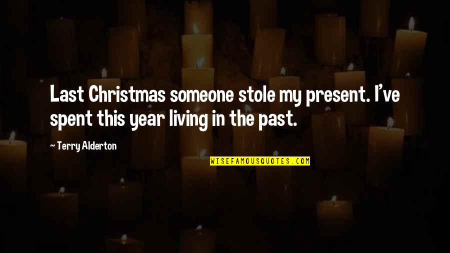 Living In The Present And Not The Past Quotes By Terry Alderton: Last Christmas someone stole my present. I've spent