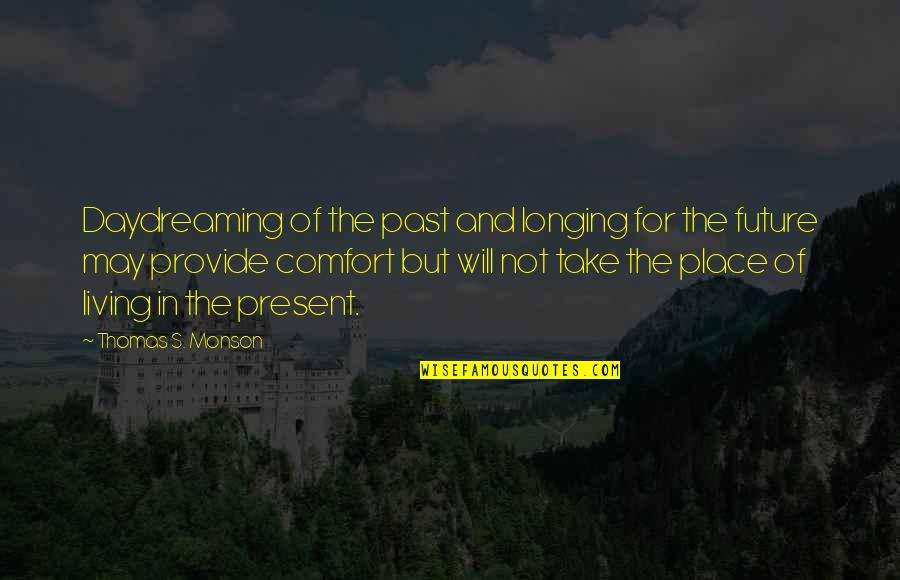 Living In The Present And Not The Past Quotes By Thomas S. Monson: Daydreaming of the past and longing for the