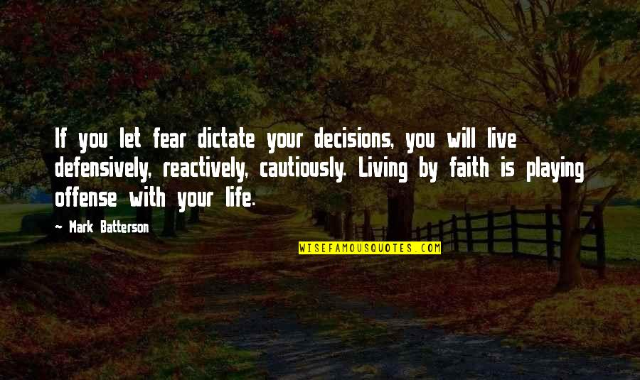 Living Life Cautiously Quotes By Mark Batterson: If you let fear dictate your decisions, you