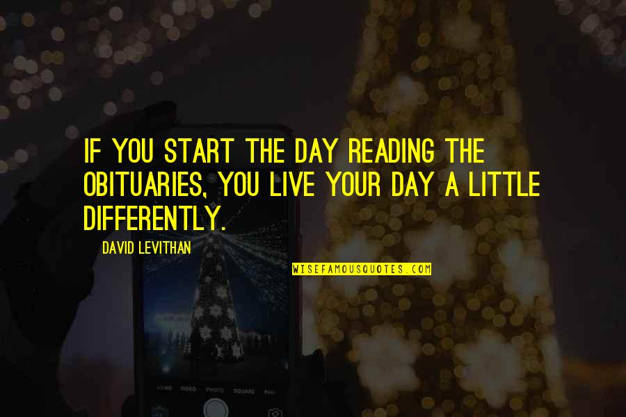 Living Life Differently Quotes By David Levithan: If you start the day reading the obituaries,