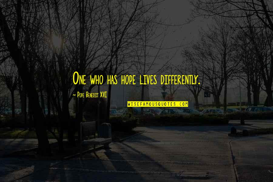 Living Life Differently Quotes By Pope Benedict XVI: One who has hope lives differently.