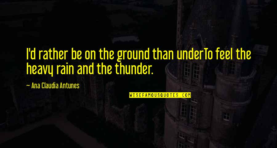 Living Life Now Quotes By Ana Claudia Antunes: I'd rather be on the ground than underTo