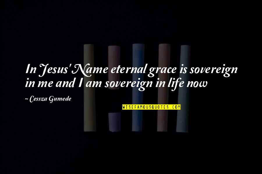 Living Life Now Quotes By Cessza Gumede: In Jesus' Name eternal grace is sovereign in