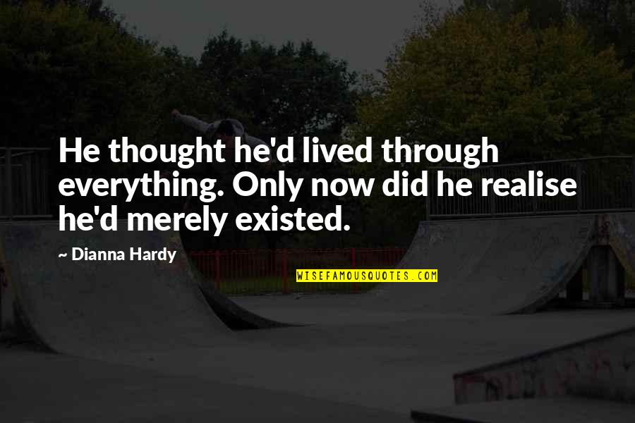Living Life Now Quotes By Dianna Hardy: He thought he'd lived through everything. Only now