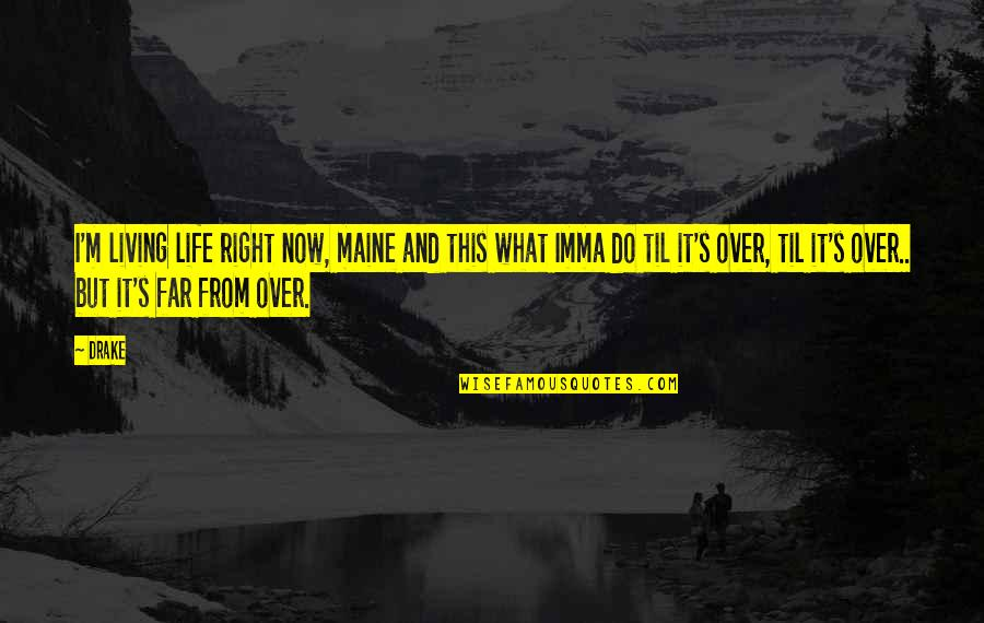Living Life Now Quotes By Drake: I'm living life right now, maine and this