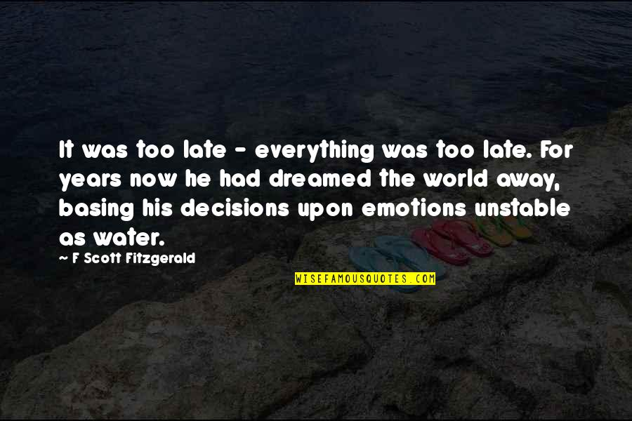 Living Life Now Quotes By F Scott Fitzgerald: It was too late - everything was too