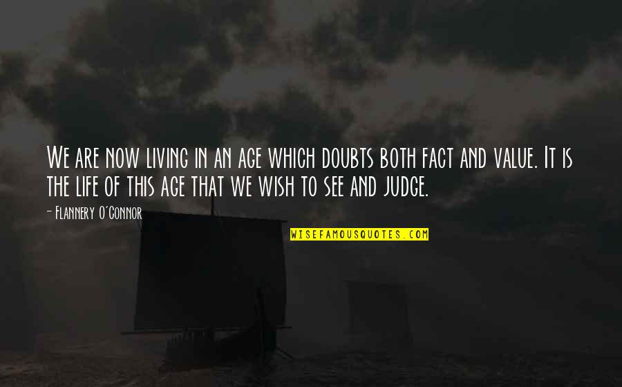 Living Life Now Quotes By Flannery O'Connor: We are now living in an age which