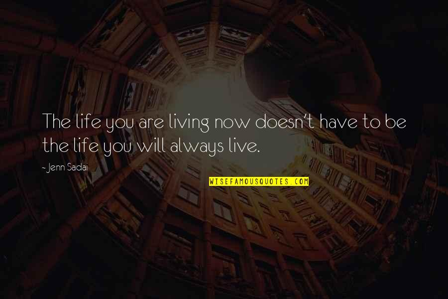 Living Life Now Quotes By Jenn Sadai: The life you are living now doesn't have