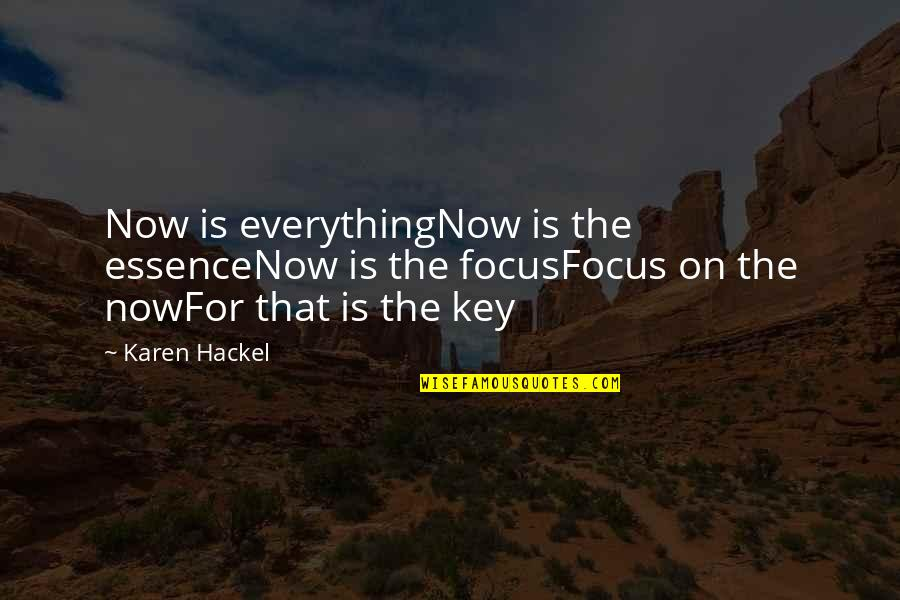 Living Life Now Quotes By Karen Hackel: Now is everythingNow is the essenceNow is the