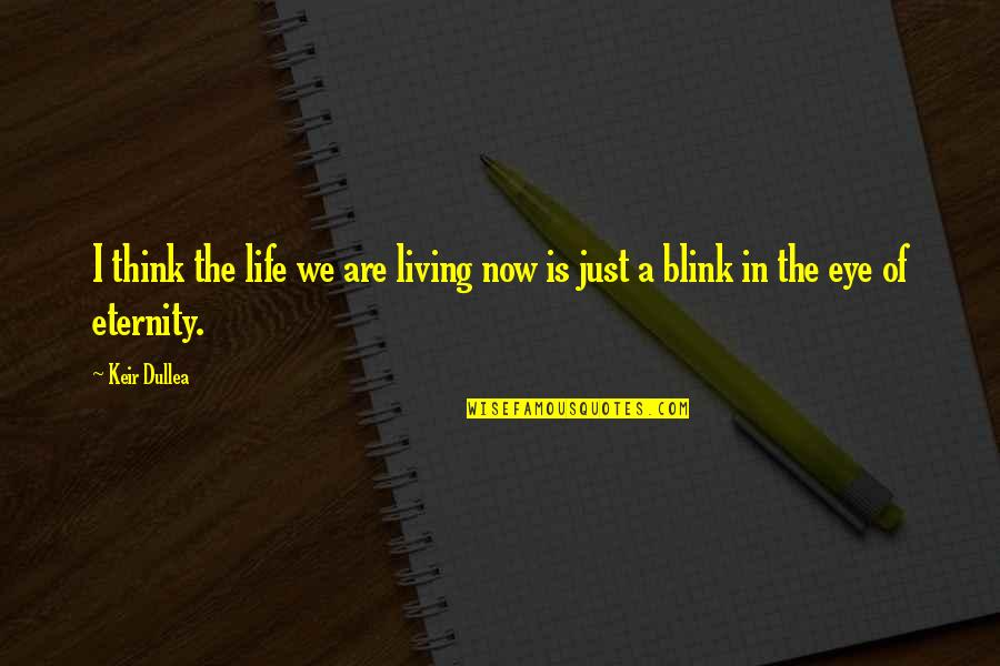 Living Life Now Quotes By Keir Dullea: I think the life we are living now
