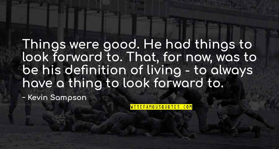 Living Life Now Quotes By Kevin Sampson: Things were good. He had things to look