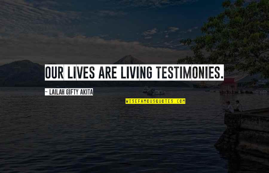 Living Life Now Quotes By Lailah Gifty Akita: Our lives are living testimonies.