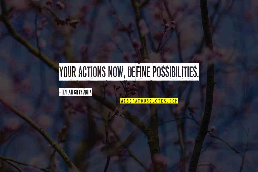 Living Life Now Quotes By Lailah Gifty Akita: Your actions now, define possibilities.