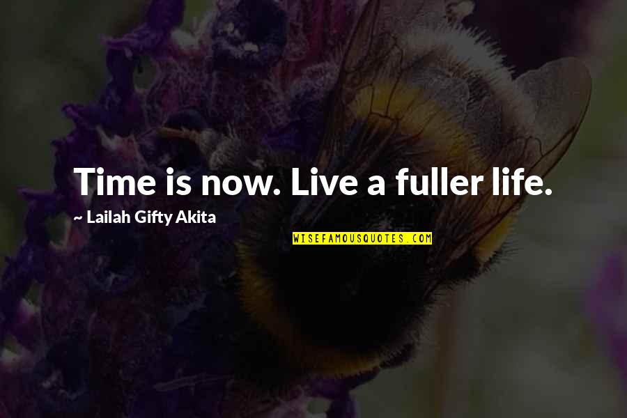 Living Life Now Quotes By Lailah Gifty Akita: Time is now. Live a fuller life.