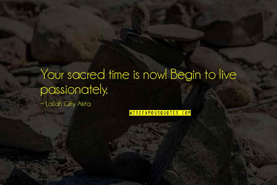 Living Life Now Quotes By Lailah Gifty Akita: Your sacred time is now! Begin to live