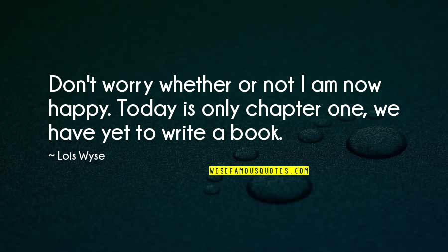 Living Life Now Quotes By Lois Wyse: Don't worry whether or not I am now