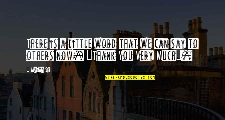 Living Life Now Quotes By Marya Sy: There is a little word that we can