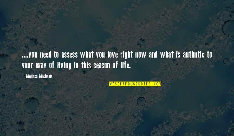 Living Life Now Quotes By Melissa Michaels: ...you need to assess what you love right