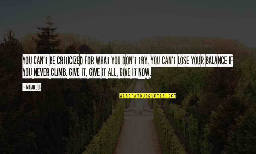 Living Life Now Quotes By Milan Jed: You can't be criticized for what you don't