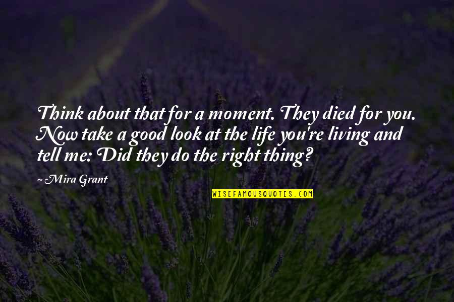 Living Life Now Quotes By Mira Grant: Think about that for a moment. They died