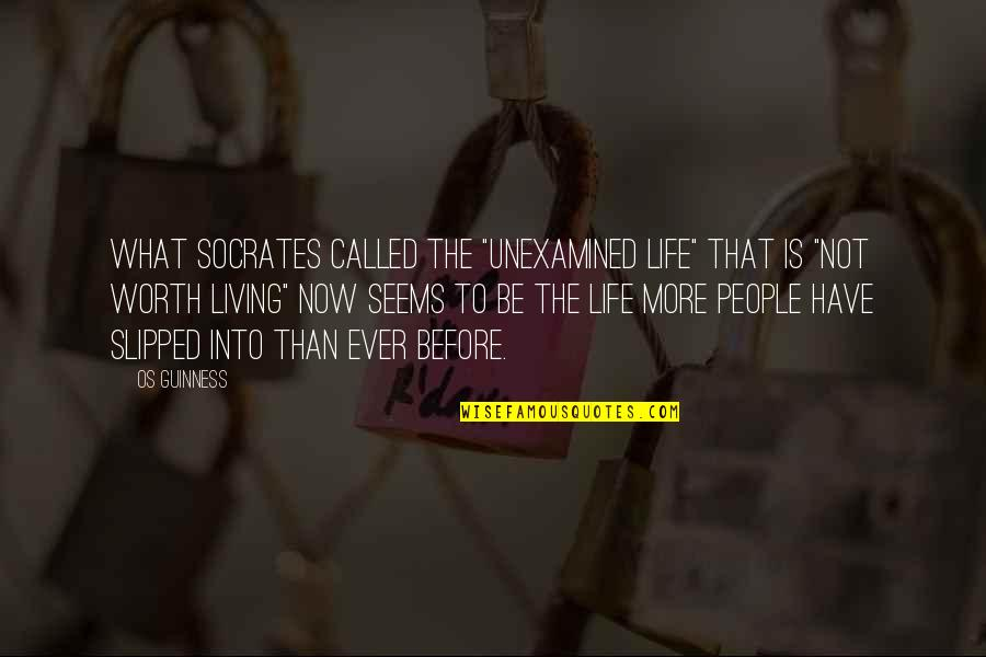 """Living Life Now Quotes By Os Guinness: What Socrates called the """"unexamined life"""" that is"""