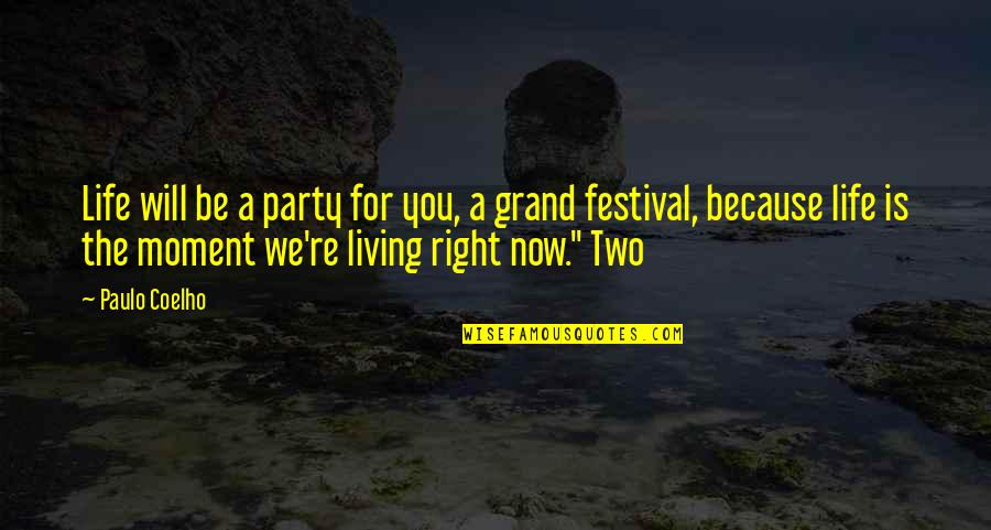 Living Life Now Quotes By Paulo Coelho: Life will be a party for you, a